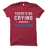 There's No Crying During Tax Season Shirt