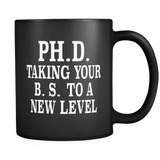 PH.D. Taking B.S. To A New Level Black Mug - Funny Doctorate Gift