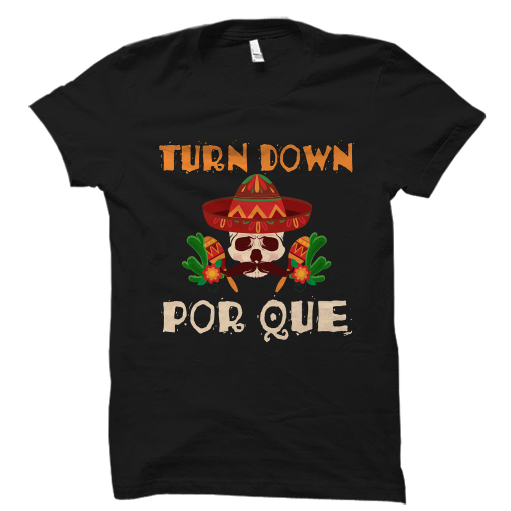 Turn Down Por Que Shirt