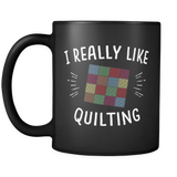 I Really Like Quilting Mug