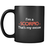 I'm A Scorpio That's My Excuse Black Mug