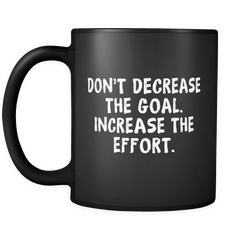 Don't Decrease The Goal Black Mug