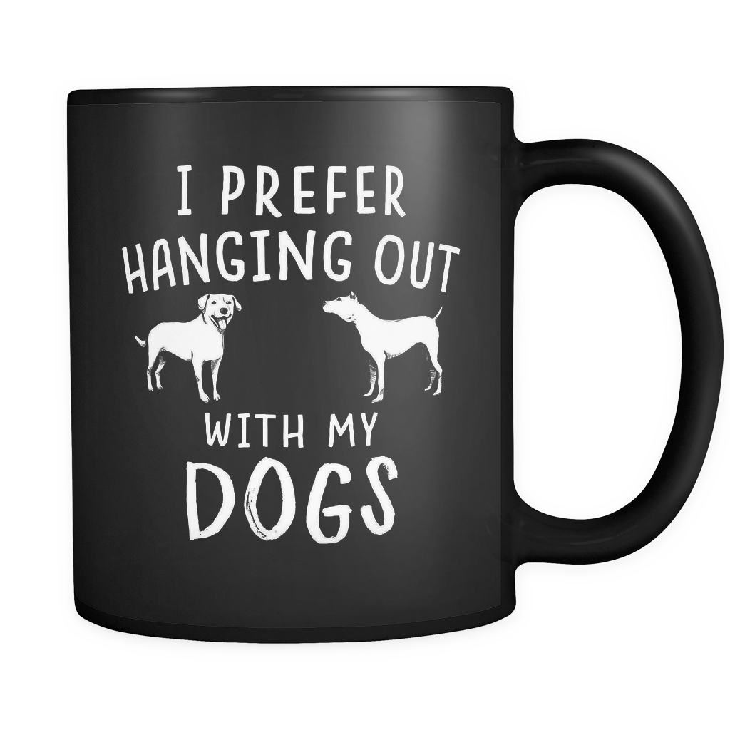 I prefer hanging out with my dogs mug