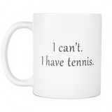 I Can't I Have Tennis Mug