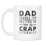 Dad, Thanks for Putting Up With My Crap. Literally White Mug