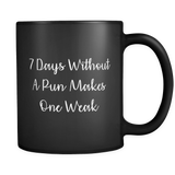 7 Days Without A Pun Makes One Weak Mug in Black