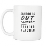 School Is Out Forever. Retired Teacher White Mug