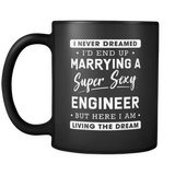 I never dreamed I'd end up marrying a super sexy engineer but here I am living the dream Mug