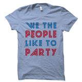 We The People Like To Party White Shirt
