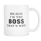 Because I'm The Boss That's Why Funny Co-Worker Mug