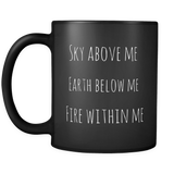 Sky Above Me Earth Below Me Fire Within Me Mug in Black