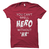 You Can't Spell Hero Without HR Shirt