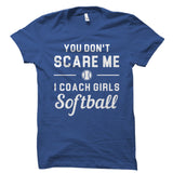 You Don't Scare Me I Coach Girls Softball Shirt