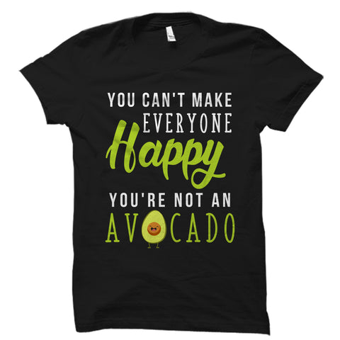 You Can't Make Everyone Happy You're Not An Avocado Shirt