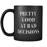 Pretty Good At Bad Decisions Black Mug