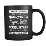 I never dreamed I'd end up marrying a super sexy accountant but here I am living the dream mug