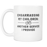 Embarrassing My Children: Another Service I Provide White Mug