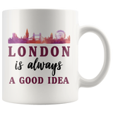 London Is Always A Good Idea 11oz White Mug