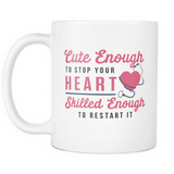 Cute Enough To Stop Your Heart Skilled Enough To Restart It White Mug
