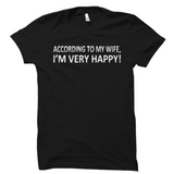 According To My Wife I'm Very Happy Shirt Funny Husband Tee
