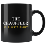 The Chauffeur Is Always Right 11oz Black Mug