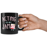 Acting Is My Jam 11oz Black Mug