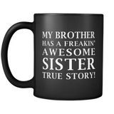 My Brother Has A Freaking Awesome Sister Black Mug