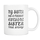 My Sister Has A Freaking Awesome Sister White Mug