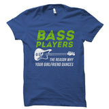 Bass Players The Reason Why Your Girlfriend Dances Shirt