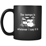 The Tempo is Whatever I Say It Is Black Mug