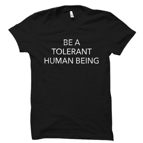 Be A Tolerant Human Being Shirt