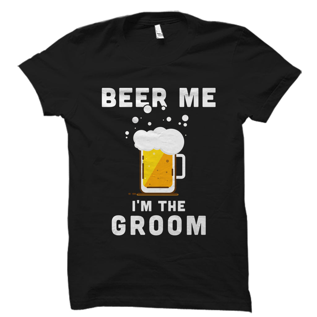 Beer Me I'm The Groom Shirt