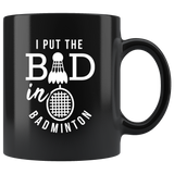 I Put The Bad In Badminton 11oz Black Coffee Mug