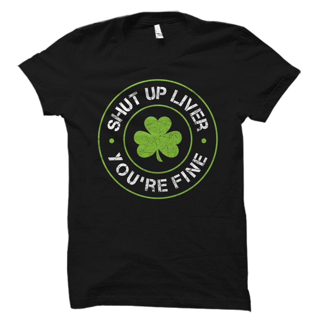 Shut Up Liver You're Fine Shirt