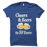 Cheers And Beers To 30 Years Shirt
