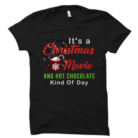 It's A Christmas Movie And Hot Chocolate Kind Of Day Shirt