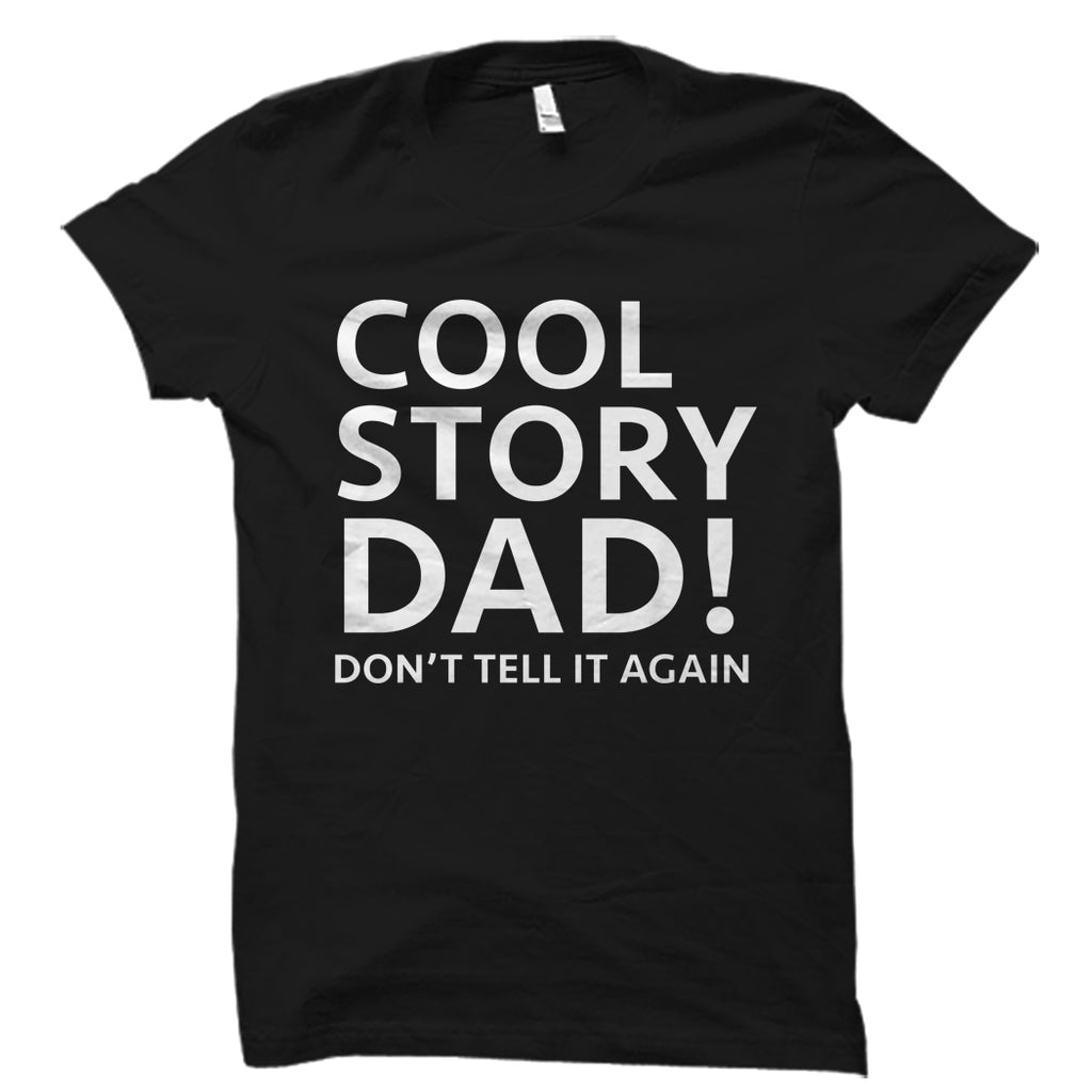 Cool Story Dad! Shirt
