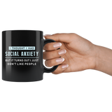 I Thought I Had Social Anxiety But It Turns Out I Just Don't Like People 11oz Black Mug