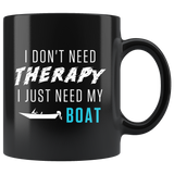 I Don't Need Therapy I Just Need My Boat 11oz Black Mug