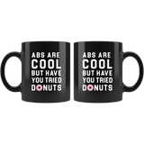 Abs Are Cool But Have You Tried Donuts? 11oz Black Mug