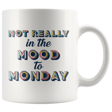 Not Really In The Mood To Monday 11oz White Mug