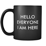 Hello Everyone I Am Here Mug in Black
