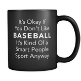 It's Okay If You Don't Like Baseball Black Mug