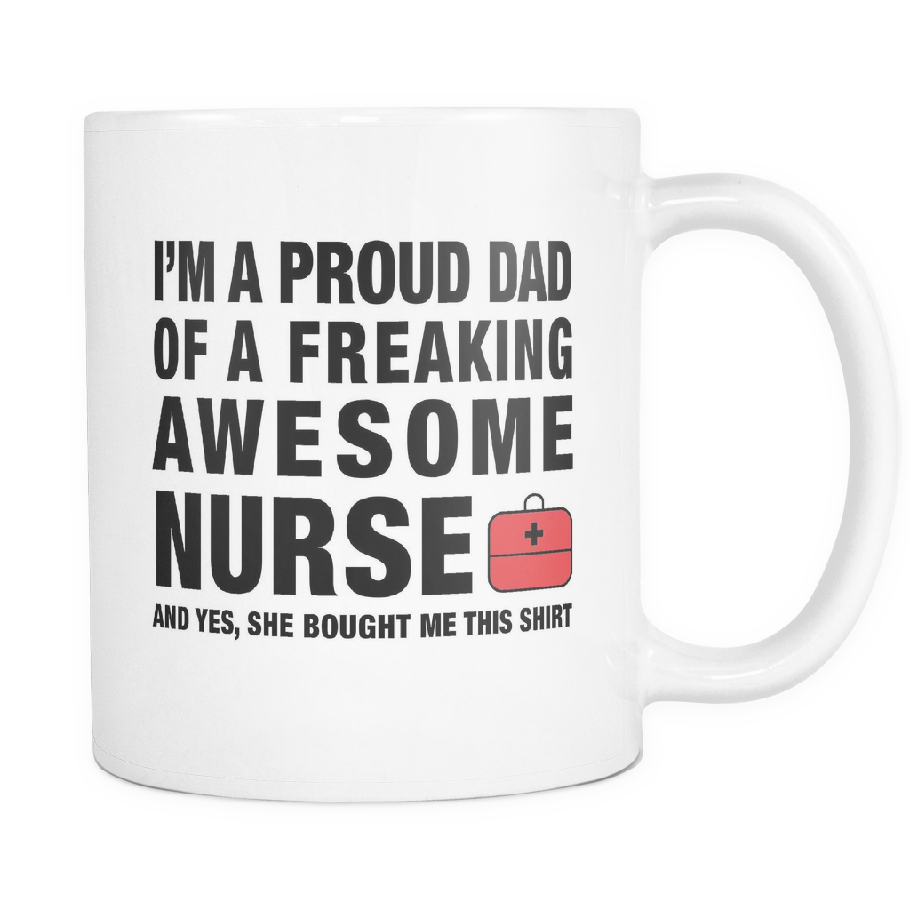 I'm A Proud Dad Of A Freaking Awesome Nurse Mug - Dad of Nurse Gift