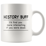 History Buff I'd Find You More Interesting If You Were Dead White Mug