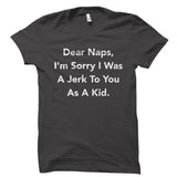 Dear Naps, I'm Sorry I Was A Jerk To You As A Kid. Shirt