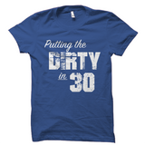 Putting The Dirty in 30 Birthday Shirt