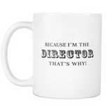 Because I'm The Director That's Why Mug - Film Director Gift
