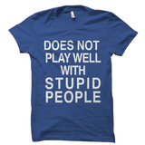 Does Not Play Well With Stupid People Shirt