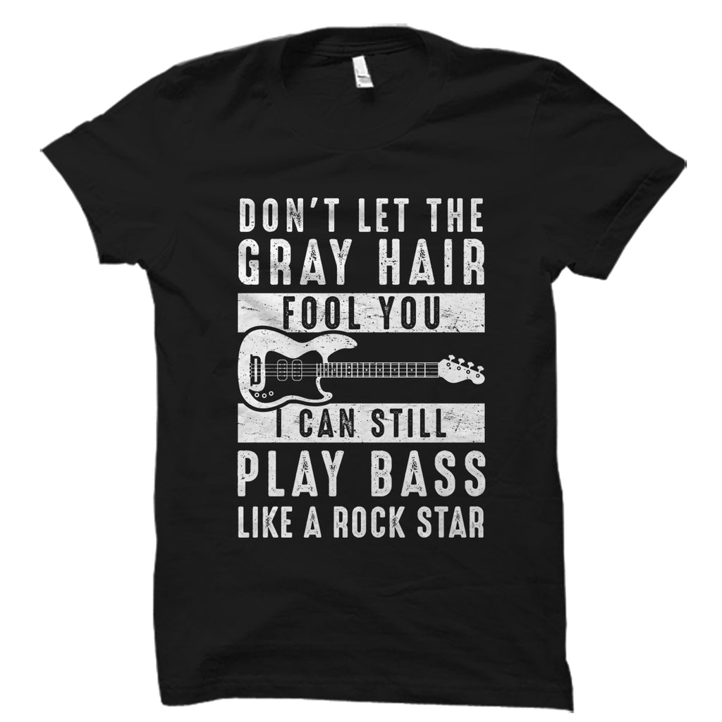 Don't Let The Gray Hair Fool You Bassist Shirt